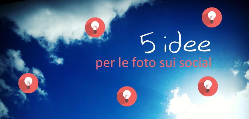 5 idee per le foto sui social network